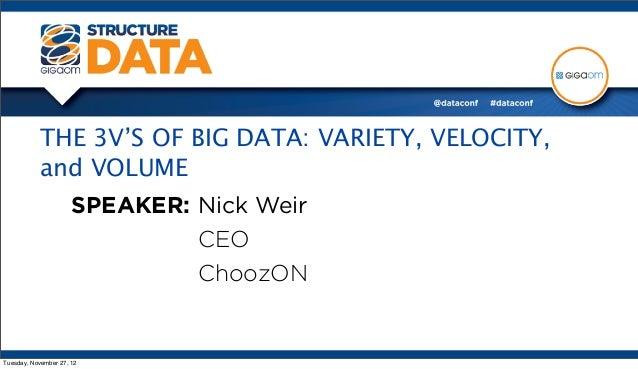 THE 3V'S OF BIG DATA: VARIETY, VELOCITY,           and VOLUME                      SPEAKER: Nick Weir                     ...