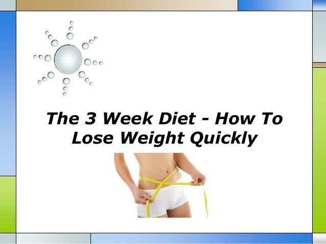 The 3 week diet how to lose weight quickly