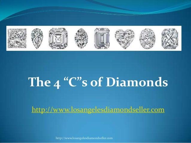 "The 4 ""C""s of Diamondshttp://www.losangelesdiamondseller.com      http://www.losangelesdiamondseller.com"