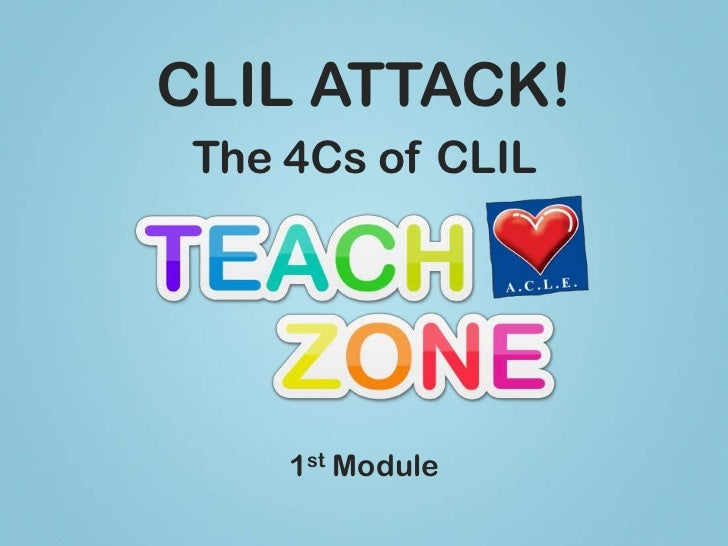 CLIL ATTACK! The 4Cs of CLIL     1st Module