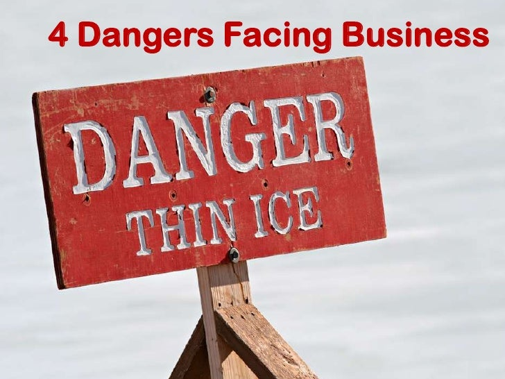 The 4 Dangers Facing Business Today