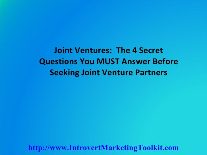 Joint Ventures:  The 4 Secret Questions You MUST Answer Before Seeking Joint Venture Partners http://www.IntrovertMarketin...