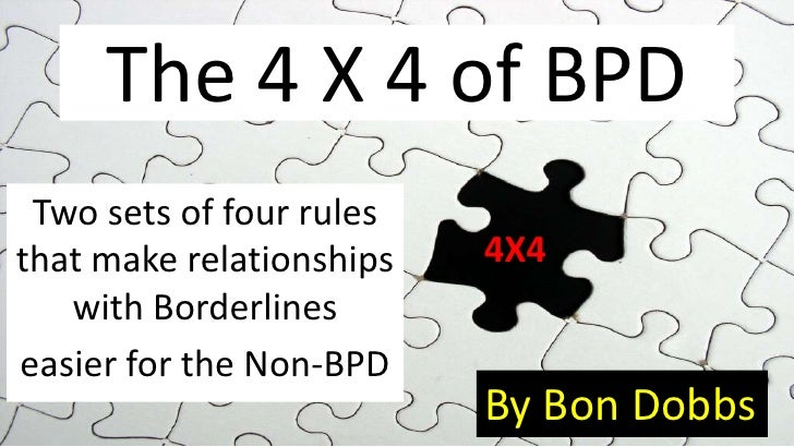 The 4 X 4 of BPD<br />Two sets of four rules that make relationships with Borderlines <br />easier for the Non-BPD<br />4X...