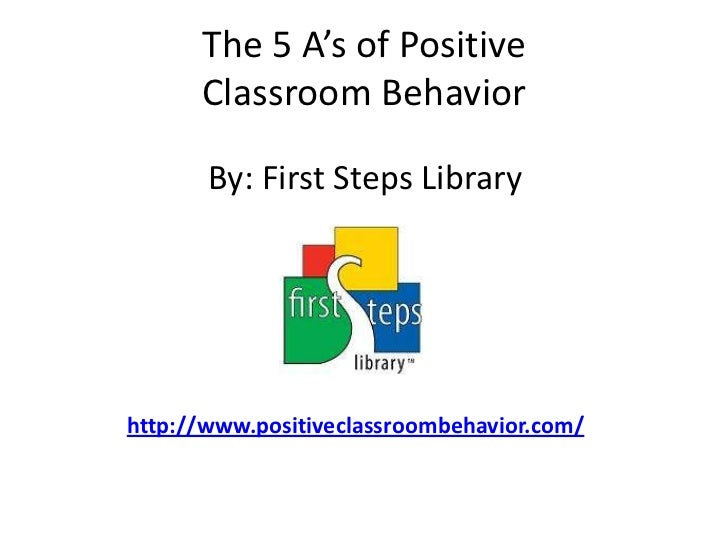 The 5 A's of Positive Classroom Behavior<br />By: First Steps Library<br />http://www.positiveclassroombehavior.com/<br />