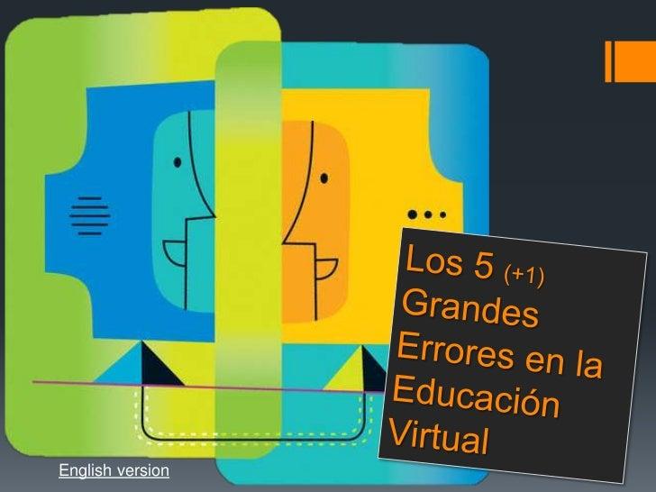 Los 5 (+1)Grandes Errores en la Educación Virtual<br />English version<br />