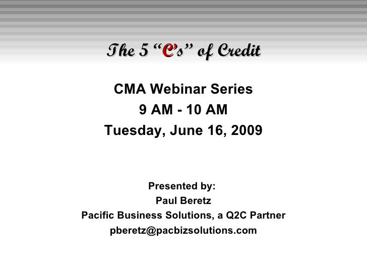 """The 5 """" C' s"""" of Credit <ul><li>CMA Webinar Series </li></ul><ul><li>9 AM - 10 AM </li></ul><ul><li>Tuesday, June 16, 2009..."""