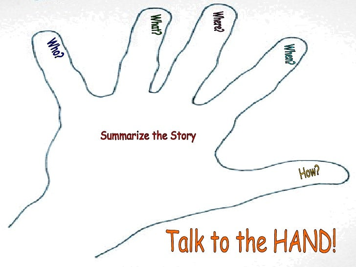 Talk to the HAND! Who? What? Where? When? How? Summarize the Story