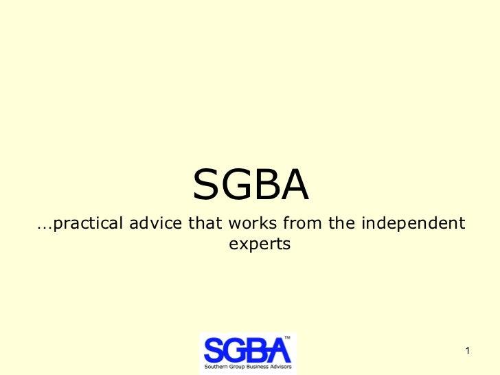 <ul><li>SGBA </li></ul><ul><li>… practical advice that works from the independent experts </li></ul>