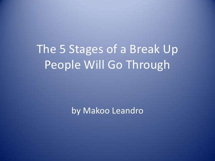 The 5 Stages of a Break Up People Will Go Through<br />by Makoo Leandro<br />