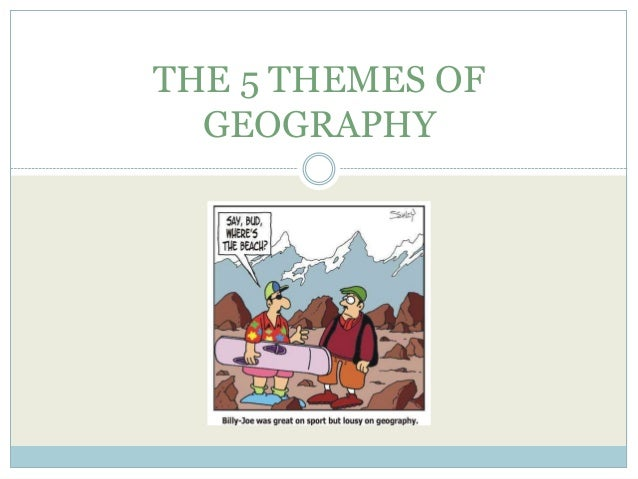 The 5 themes of geography  (slightly revised)