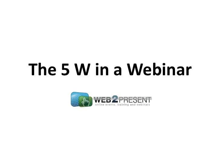 The 5 W in a Webinar