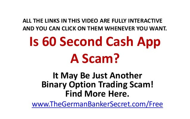 Is 60 Second Cash App A Scam? It May Be Just Another Binary Option Trading Scam! Find More Here. www.TheGermanBankerSecret...
