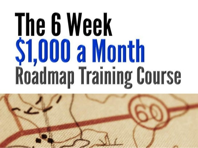 The 6 Week $1,000 a Month Roadmap Training Course