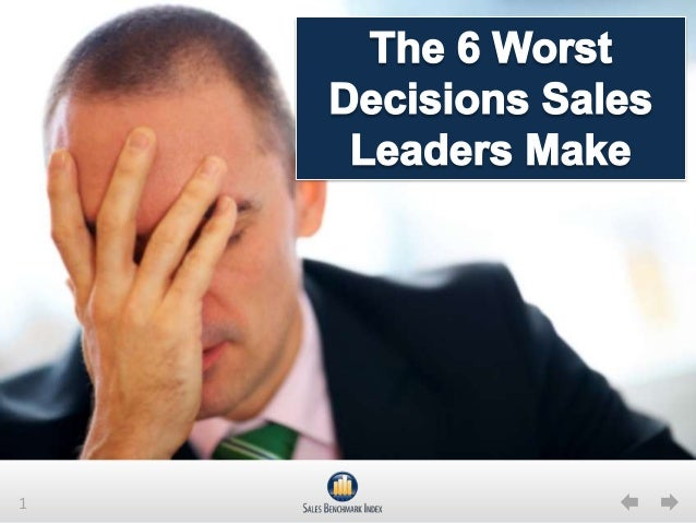 The 6 Worst Decisions Sales Leaders Make