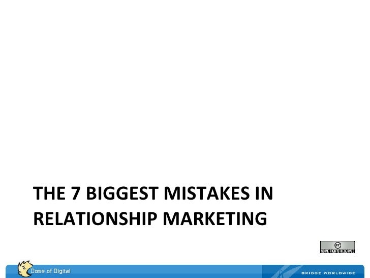 THE 7 BIGGEST MISTAKES IN RELATIONSHIP MARKETING