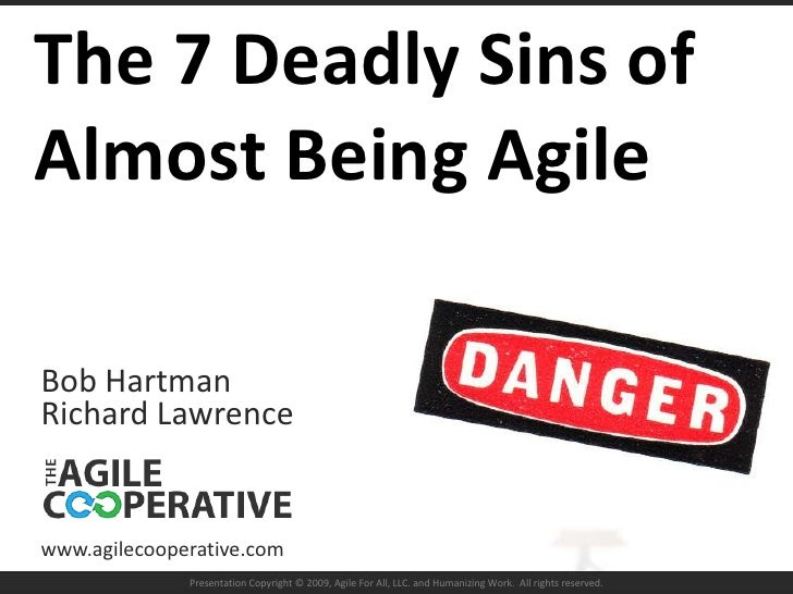 The 7 Deadly Sins of Almost Being Agile<br />Bob Hartman<br />Richard Lawrence<br />www.agilecooperative.com<br />Presenta...