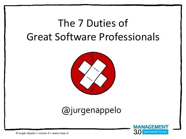 The 7 Duties of Great Software Professionals © Jurgen Appelo  version 4  www.noop.nl @jurgenappelo