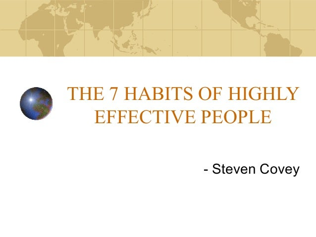 the 7 habits of highly effective people essay Free essay: stephen covey's the 7 habits of highly effective people in 1989, stephen covey's book the 7 habits of highly effective people started a landmark.