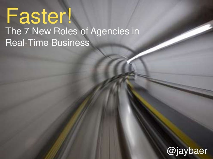 Faster! <br />The 7 New Roles of Agencies in                            Real-Time Business<br />@jaybaer<br />