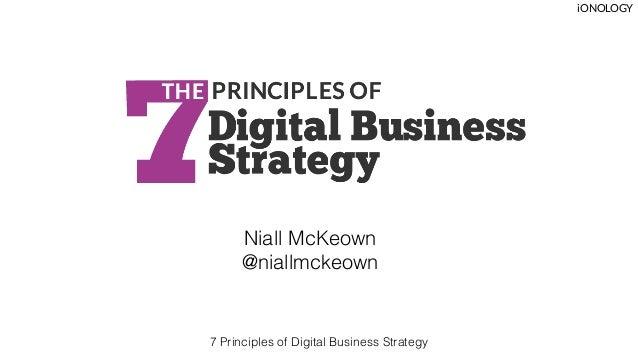 Niall McKeown @niallmckeown iONOLOGY 7 Principles of Digital Business Strategy