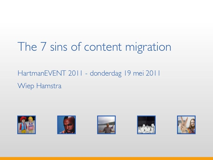 The 7 sins of content migrationHartmanEVENT 2011 - donderdag 19 mei 2011Wiep Hamstra