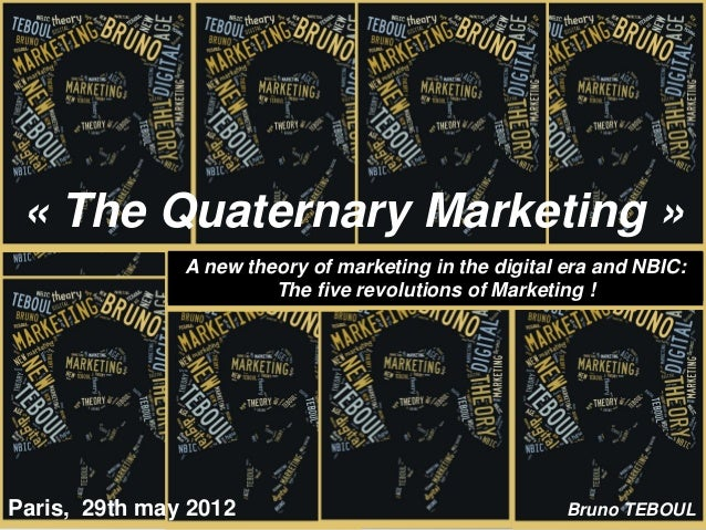 « The Quaternary Marketing »               A new theory of marketing in the digital era and NBIC:                        T...