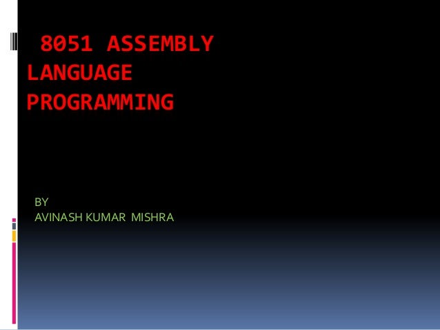 8051 ASSEMBLY LANGUAGE PROGRAMMING  BY AVINASH KUMAR MISHRA