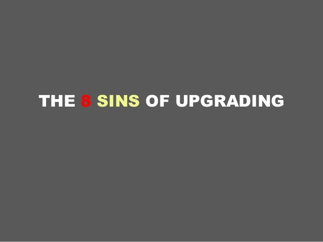 THE 8 SINS OF UPGRADING
