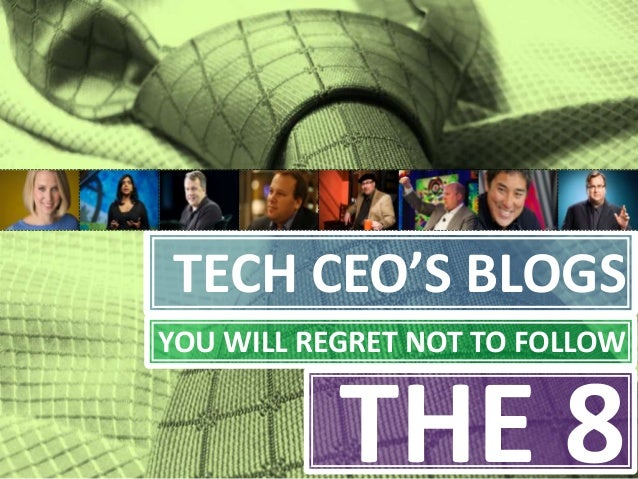 TECH CEO'S BLOGS YOU WILL REGRET NOT TO FOLLOW  THE 8