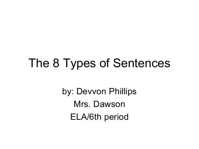 The 8 Types of Sentences by: Devvon Phillips Mrs. Dawson ELA/6th period