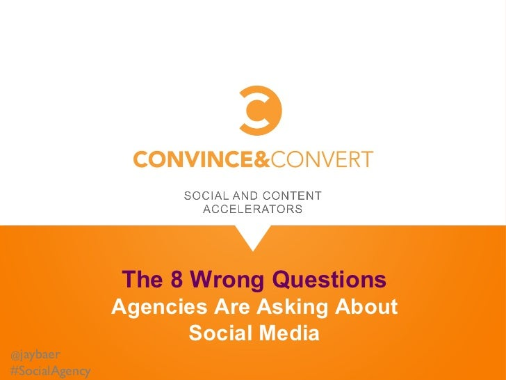 The 8 Wrong Questions                Agencies Are Asking About                      Social Media@jaybaer#SocialAgency