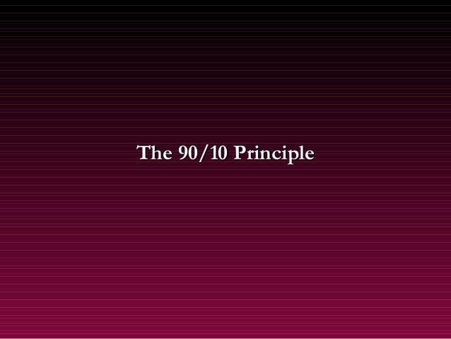 The 90 10 principle