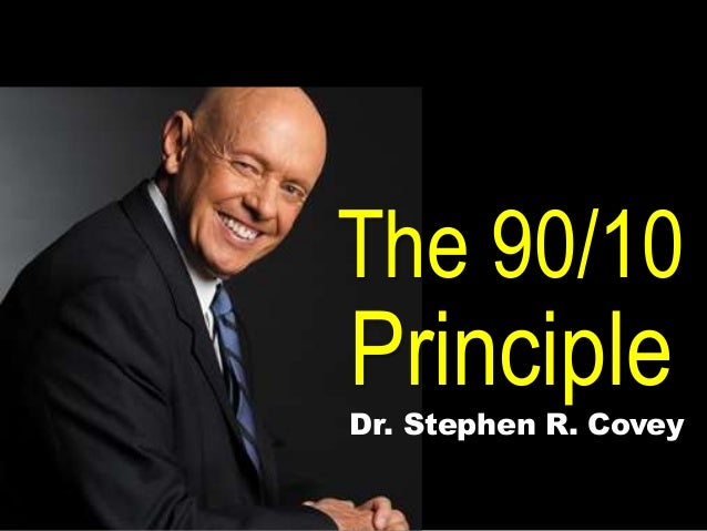 90 10 principle I read stephen covey's 7 habits of highly effective people a while back and never fully backed the 90/10 principle it was on a work trip that this was really affirmed for me, but let me explain the 90/10 first the 90/10 principle the 90/10 principle or rule is the notion that we can control ninety per cent of what.