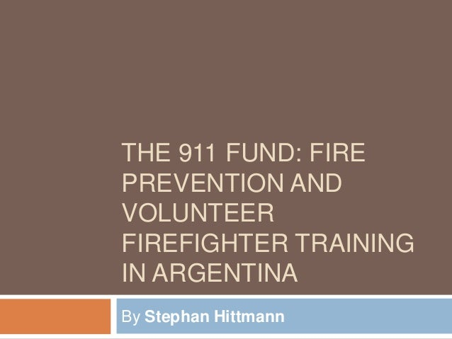 THE 911 FUND: FIRE PREVENTION AND VOLUNTEER FIREFIGHTER TRAINING IN ARGENTINA By Stephan Hittmann