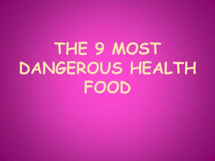The 9 most dangerous health food