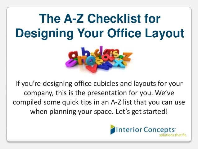 The A-Z Checklist for Designing Your Office Layout  If you're designing office cubicles and layouts for your company, this...