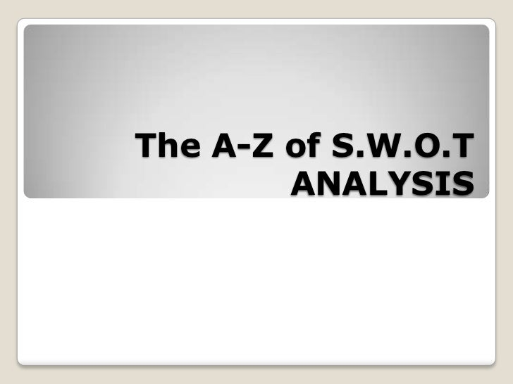 The A-Z of S.W.O.T        ANALYSIS