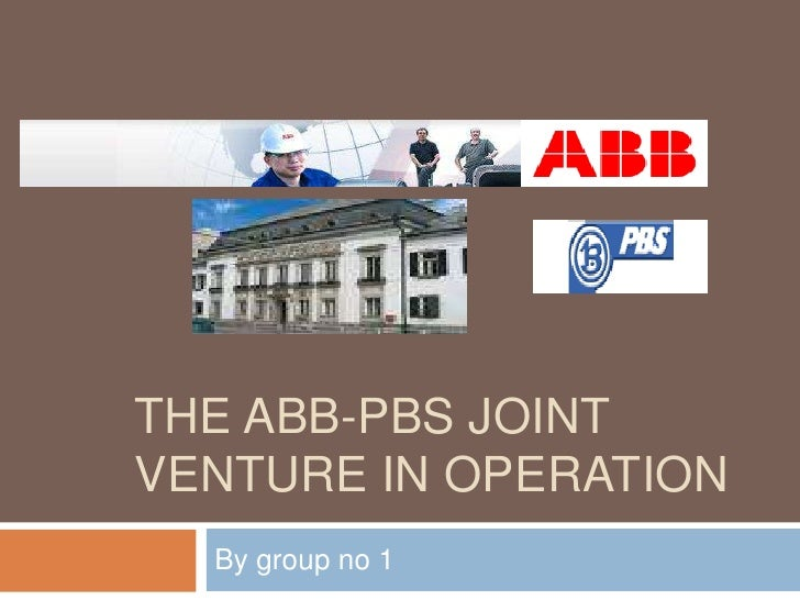 THE ABB-PBS JOINT VENTURE IN OPERATION   By group no 1