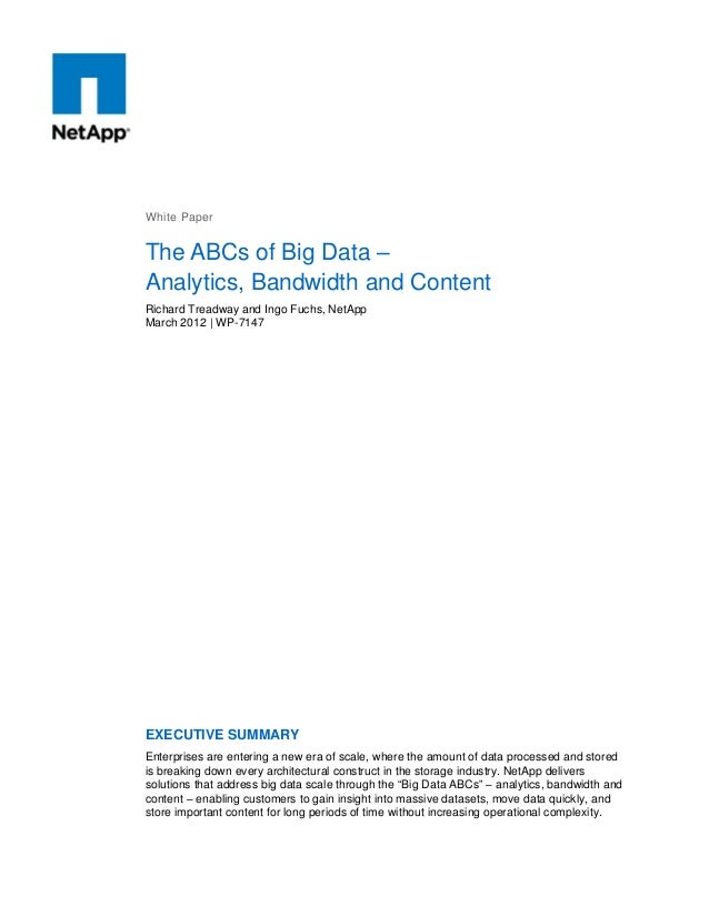 White Paper  The ABCs of Big Data – Analytics, Bandwidth and Content Richard Treadway and Ingo Fuchs, NetApp March 2012 | ...