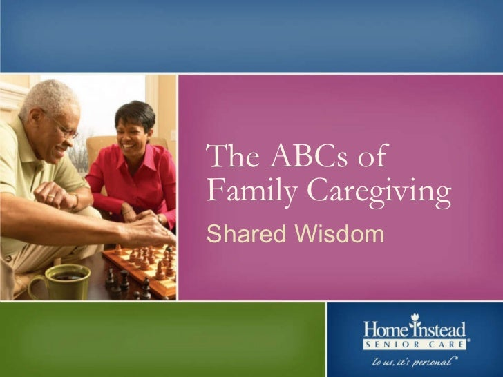 The ABCs of Family Caregiving The ABCs of Family Caregiving   Shared Wisdom Shared Wisdom