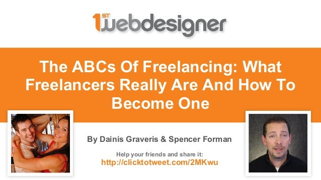 The ABCs Of Freelancing: WhatFreelancers Really Are And How ToBecome OneBy Dainis Graveris & Spencer FormanHelp your frien...