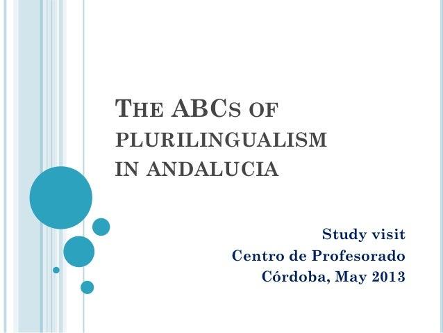 THE ABCS OFPLURILINGUALISMIN ANDALUCIAStudy visitCentro de ProfesoradoCórdoba, May 2013