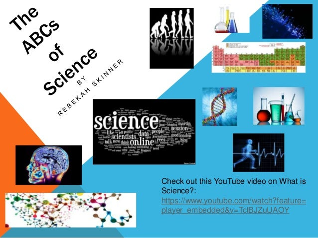 Check out this YouTube video on What is Science?: https://www.youtube.com/watch?feature= player_embedded&v=TclBJZuUAOY