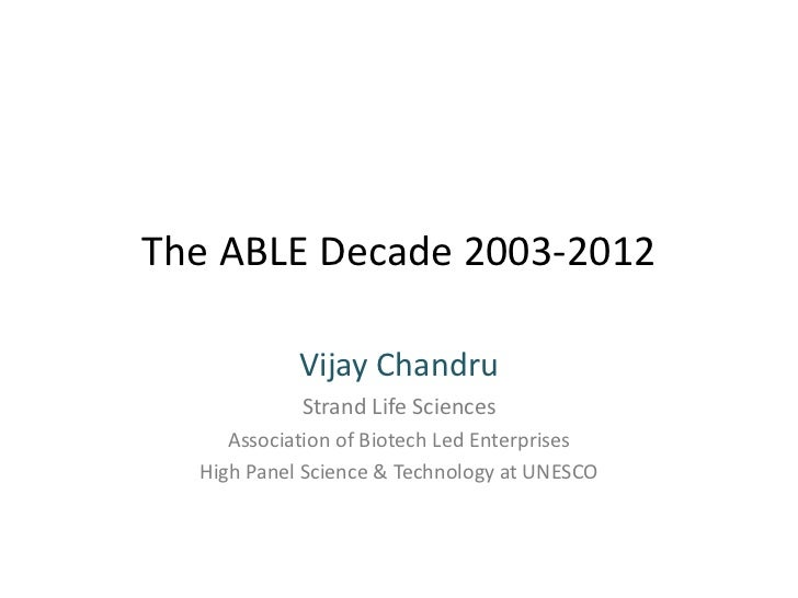 The ABLE Decade 2003-2012            Vijay Chandru            Strand Life Sciences     Association of Biotech Led Enterpri...