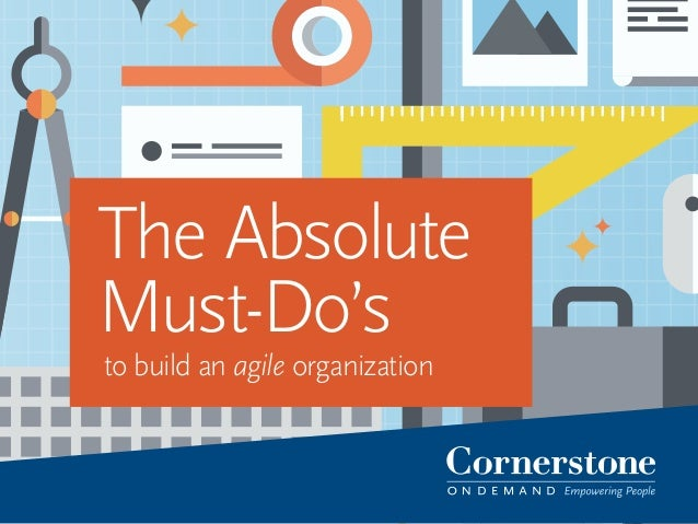 The Absolute Must-Do's to Build an Agile Organizat