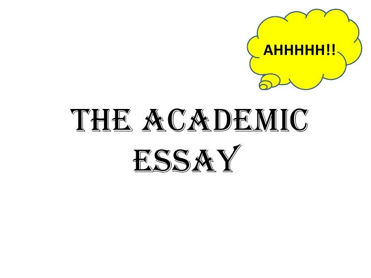 The Academic Essay  AHHHHH!!