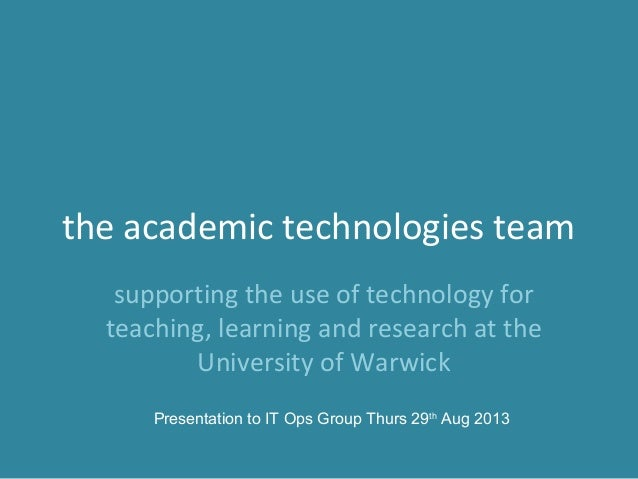 Warwick Academic Tech Team update to IT Ops Group 20130828