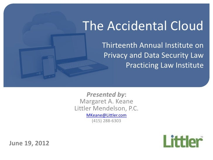 The Accidental Cloud                           Thirteenth Annual Institute on                           Privacy and Data S...