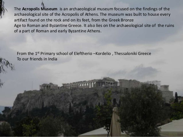 The Acropolis Museum is an archaeological museum focused on the findings of the archaeological site of the Acropolis of At...