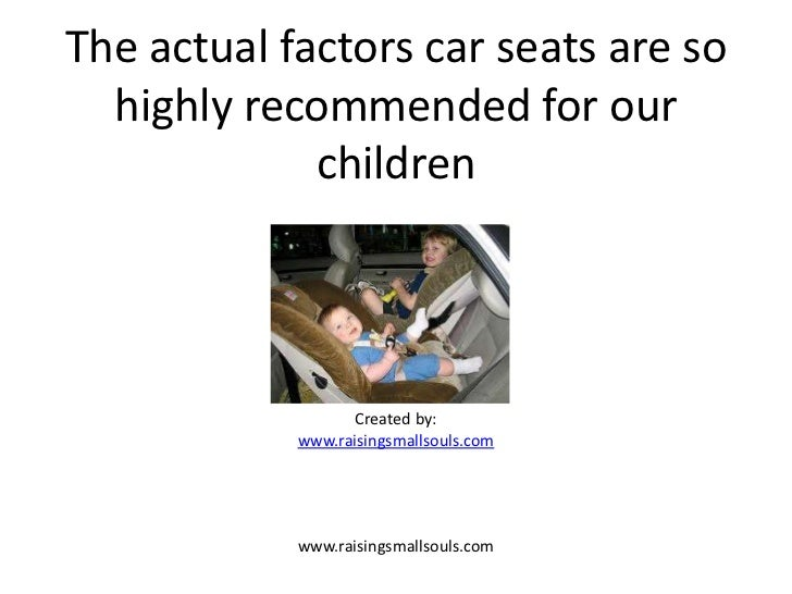 The actual factors car seats are so  highly recommended for our             children                   Created by:        ...